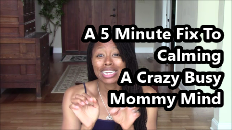 A 5 Minute Fix To Calm A Crazy Busy Mommy Mind