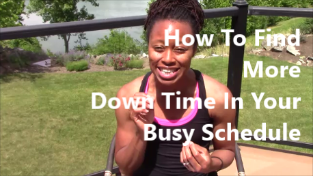 How To Find More Down Time In Your Busy Schedule